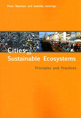 Cities As Sustainable Ecosystems By Newman, Peter/ Jennings, Isabella